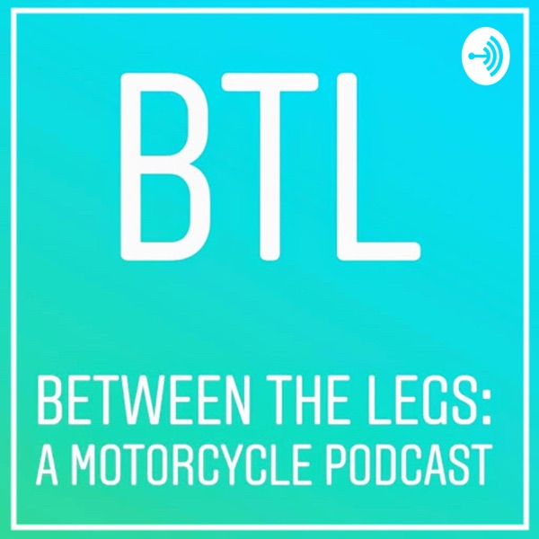 Between The Legs: A Motorcycle Podcast