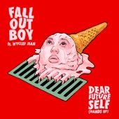 Fall Out Boy - Dear Future Self (Hands Up) [feat. Wyclef Jean]