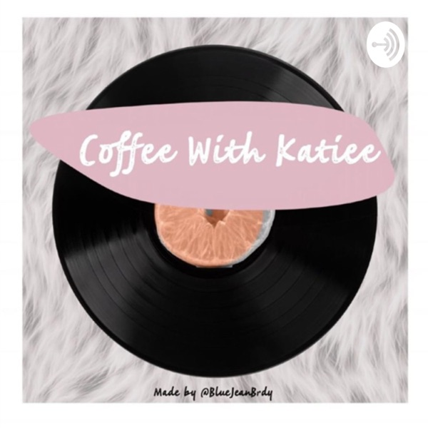 Coffee with Katiee