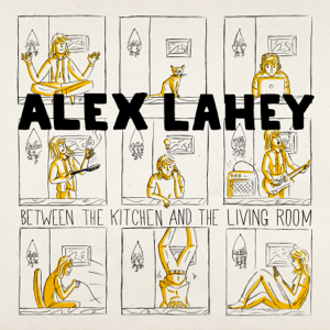 Alex Lahey - Between the Kitchen and the Living Room - EP