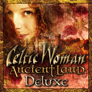 Celtic Woman - Ancient Land (Deluxe)