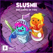 Slushii - Dreaming of You