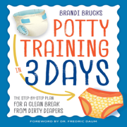 Potty Training in 3 Days: The Step-by-Step Plan for a Clean Break from Dirty Diapers (Unabridged)
