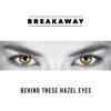Breakaway - Behind These Hazel Eyes portada