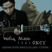 Aisyah Istri Rasulullah (feat. Oncy) - Wafiq Azizah