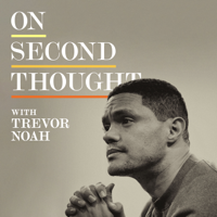 On Second Thought The Trevor Noah Podcast