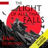 James Islington - The Light of All That Falls: The Licanius Trilogy, Book 3 (Unabridged)  artwork