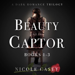 Beauty and the Captor: A Dark Romance Trilogy: Beauty and the Captor, Books 1-3 (Unabridged)