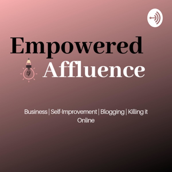 The Empowered Affluence Business & Self-Improvement Podcast
