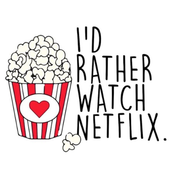 I'd Rather Watch Netflix.