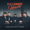 Big Daddy Weave - When the Light Comes