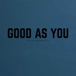 Good as You (feat. Johnny Kane) - Single