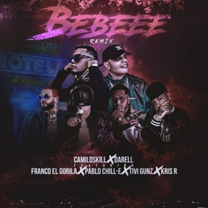 Bebeee (Remix) [feat. Franco El Gorilla, Tivi Gunz, Pablo Chill-E & Kris R.] - Single Mp3 Download