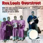 Rev. Louis Overstreet - Get Ready, I'm Gonna Move in the Room Upstairs