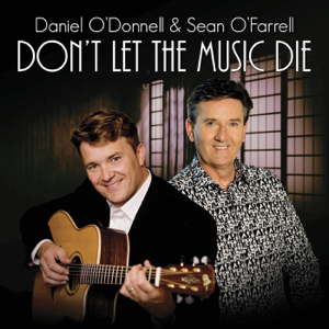 Daniel O'Donnell & Sean O'Farrell - Don't Let the Music Die