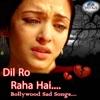 Dil Ro Raha Hai - Bollywood Sad Songs