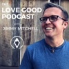 The Love Good Podcast with Jimmy Mitchell | Build A Better Culture