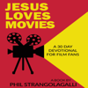 Phil Strangolagalli - Jesus Loves Movies: A 30 Day Devotional for Film Fans (Unabridged)  artwork