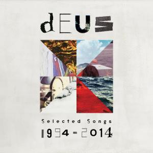 dEUS - Selected Songs 1994 - 2014