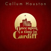 Callum Houston - Once Upon a Time in Cardiff