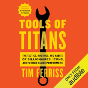 Tools of Titans: The Tactics, Routines, and Habits of Billionaires, Icons, and World-Class Performers (Unabridged)