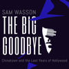Sam Wasson - The Big Goodbye: Chinatown and the Last Years of Hollywood (Unabridged)  artwork