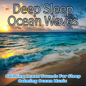 Nature Sounds Academy, Ocean Sounds Academy & Rain Sounds Sleep Music Academy - Deep Sleep Ocean Waves: Calming Ocean Sounds For Sleep, Calming Ocean Music feat. Salvatore Marletta