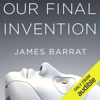 James Barrat - Our Final Invention: Artificial Intelligence and the End of the Human Era (Unabridged)  artwork