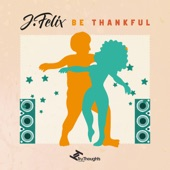 J-Felix - Be Thankful for What You Got (feat. Sol Goodman)