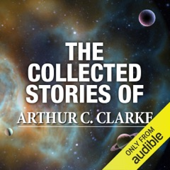 The Collected Stories of Arthur C. Clarke (Unabridged)