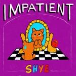Shye - Impatient