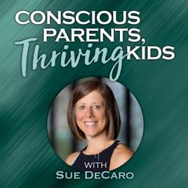 Conscious Parents, Thriving Kids with Sue DeCaro: Raising