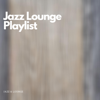 Jazz Lounge - Jazz Lounge Playlist