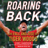 Curt Sampson - Roaring Back: The Fall and Rise of Tiger Woods  artwork