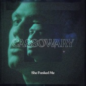 Cassowary - She Funked Me