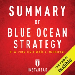 Summary of Blue Ocean Strategy by W. Chan Kim and Renée A. Mauborgne: Includes Analysis (Unabridged)
