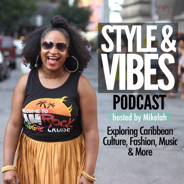 The Style & Vibes Podcast: Exploring Caribbean Culture, Fashion, Music and more