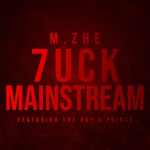 M.ZHE - 7uck Mainstream feat. Prince & The Ray
