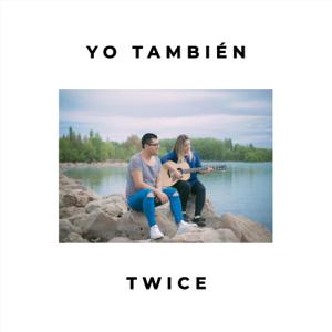 Twice - Yo También