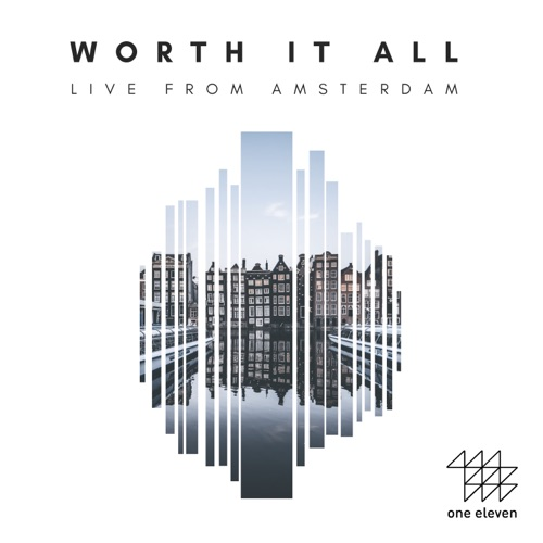 OneEleven Worship - Worth It All (Live from Amsterdam) (2019)