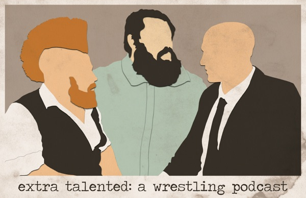 Extra Talented: A Wrestling Podcast