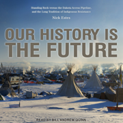 Our History Is the Future: Standing Rock Versus the Dakota Access Pipeline, and the Long Tradition of Indigenous Resistance