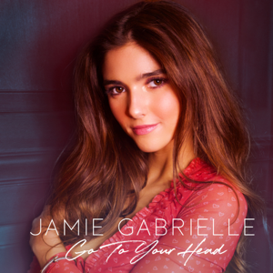 Jamie Gabrielle - Go To Your Head