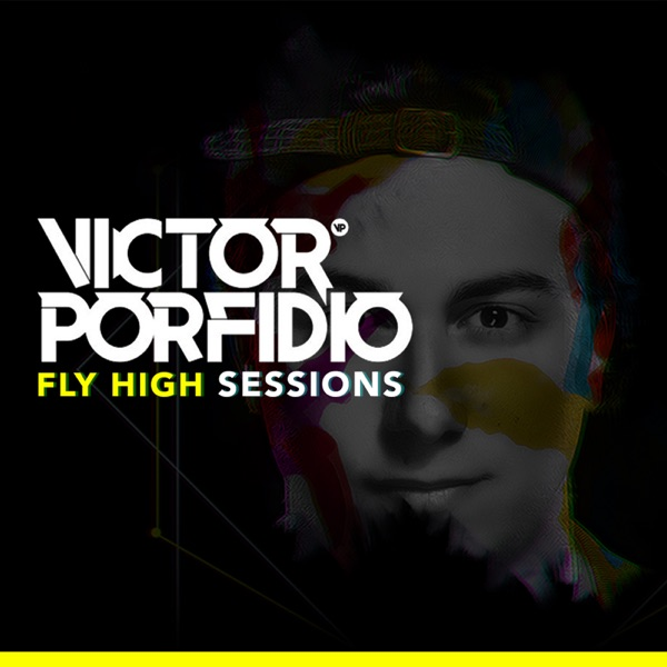 Victor Porfidio Presents Fly High Sessions