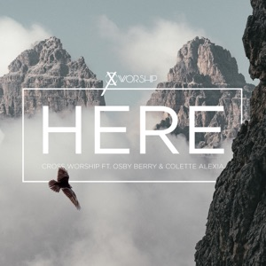 Cross Worship - Here (Live) [feat. Osby Berry & Colette Alexia]