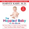 The Happiest Baby on the Block; Fully Revised and Updated Second Edition: The New Way to Calm Crying and Help Your Newborn Baby Sleep Longer (Unabridged)