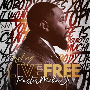 Pastor Mike Jr. - Live Free