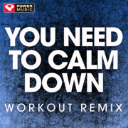 You Need To Calm Down (Extended Workout Remix) - Power Music Workout - Power Music Workout