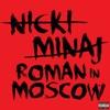 Roman In Moscow - Single, Nicki Minaj