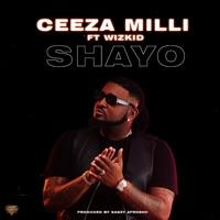 Ceeza Milli - Shayo (feat. Wizkid) - Single